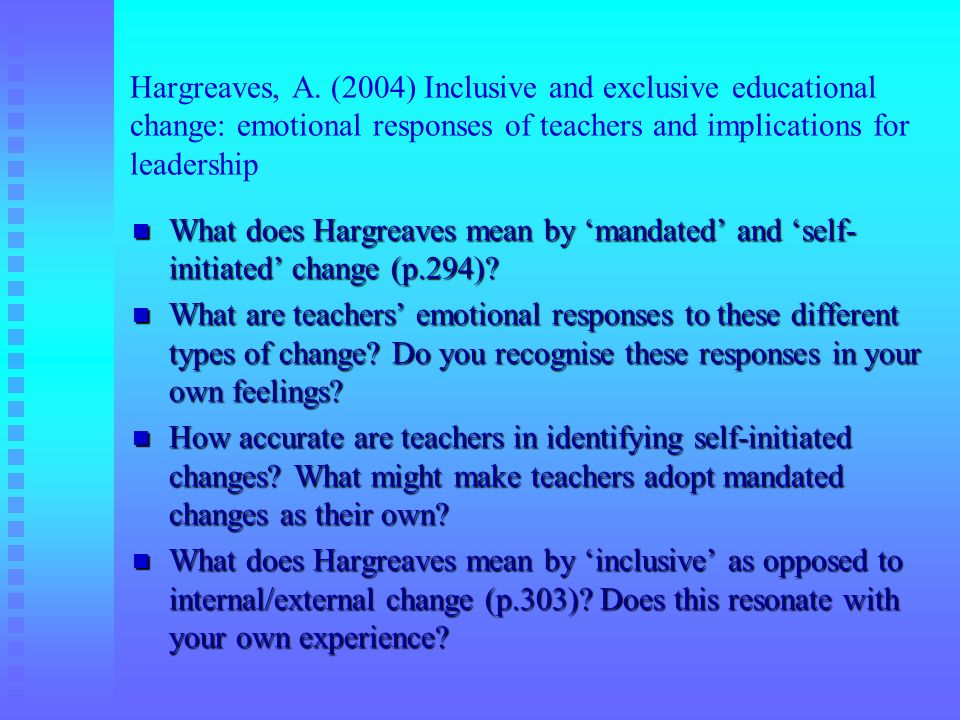 Hargreaves, A. (2004) Inclusive and exclusive educational change: emotional responses of teachers and implications for leadership
