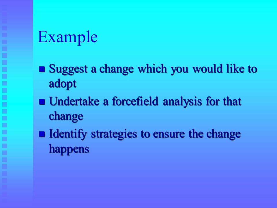 Example Suggest a change which you would like to adopt