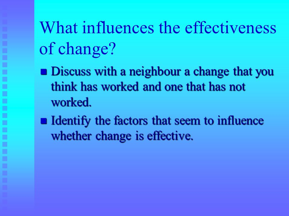 What influences the effectiveness of change