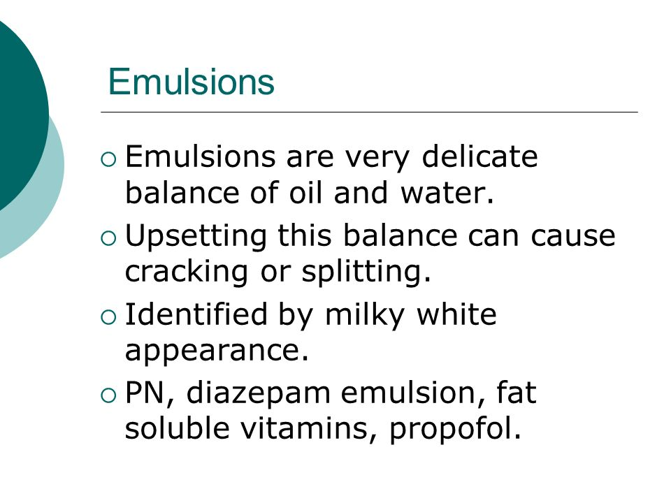 Emulsions Emulsions are very delicate balance of oil and water.