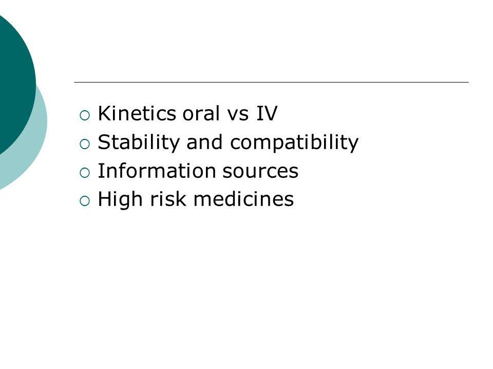 Kinetics oral vs IV Stability and compatibility Information sources High risk medicines