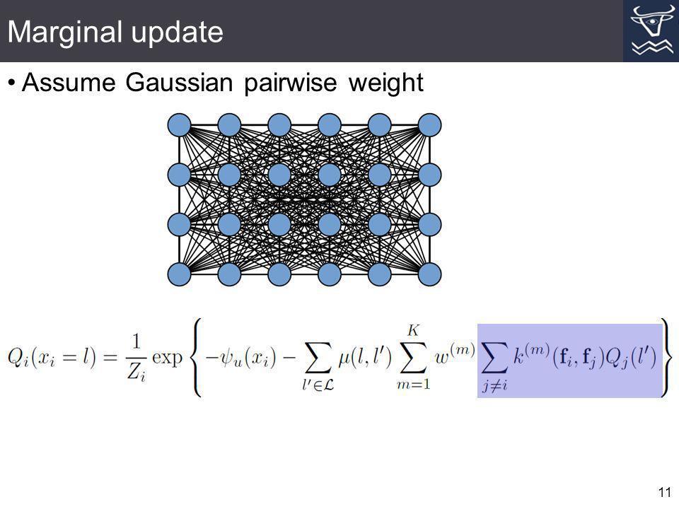 Marginal update Assume Gaussian pairwise weight