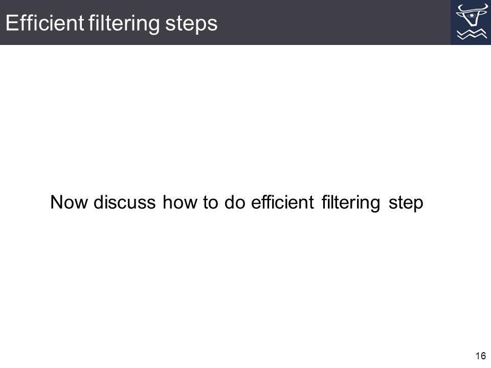 Efficient filtering steps