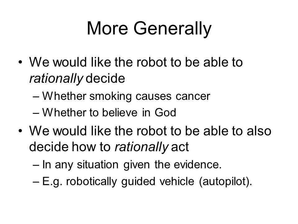 More Generally We would like the robot to be able to rationally decide