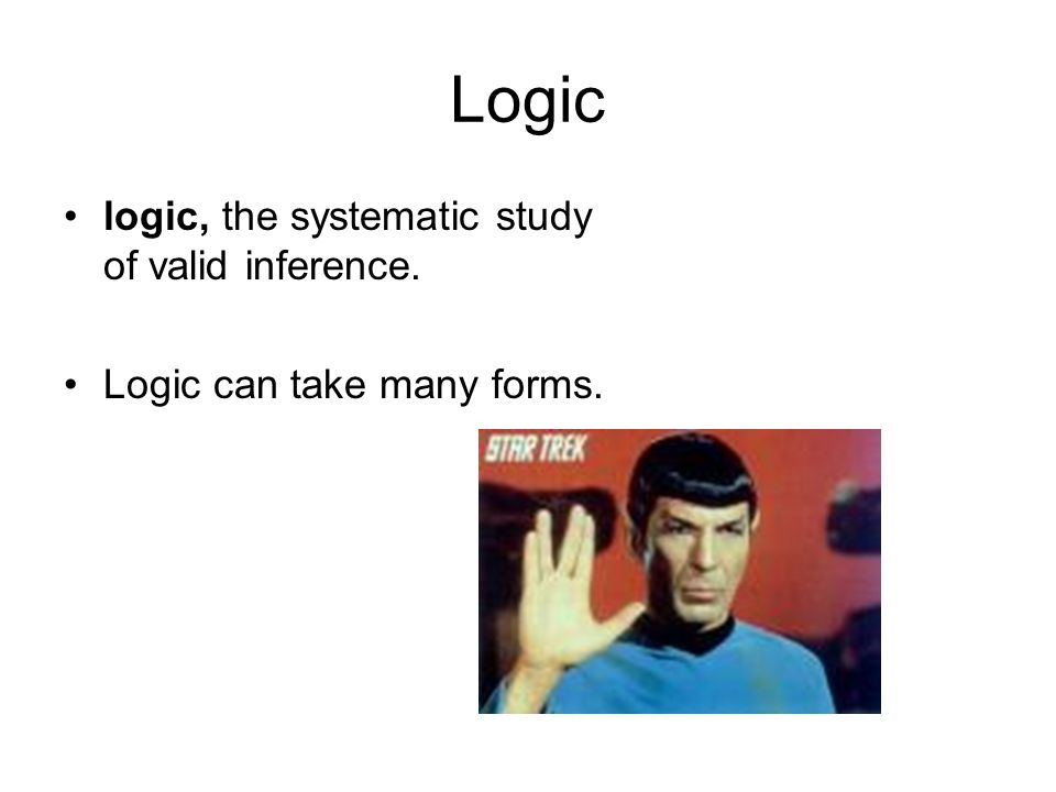 Logic logic, the systematic study of valid inference.