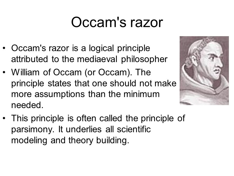 Occam s razor Occam s razor is a logical principle attributed to the mediaeval philosopher.
