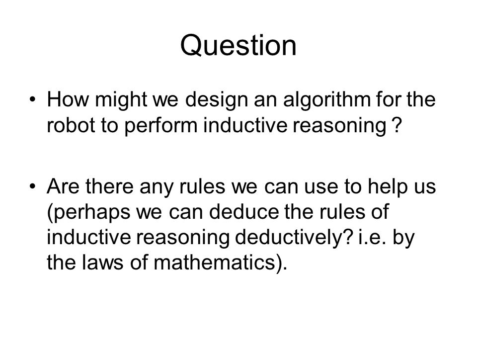 Question How might we design an algorithm for the robot to perform inductive reasoning