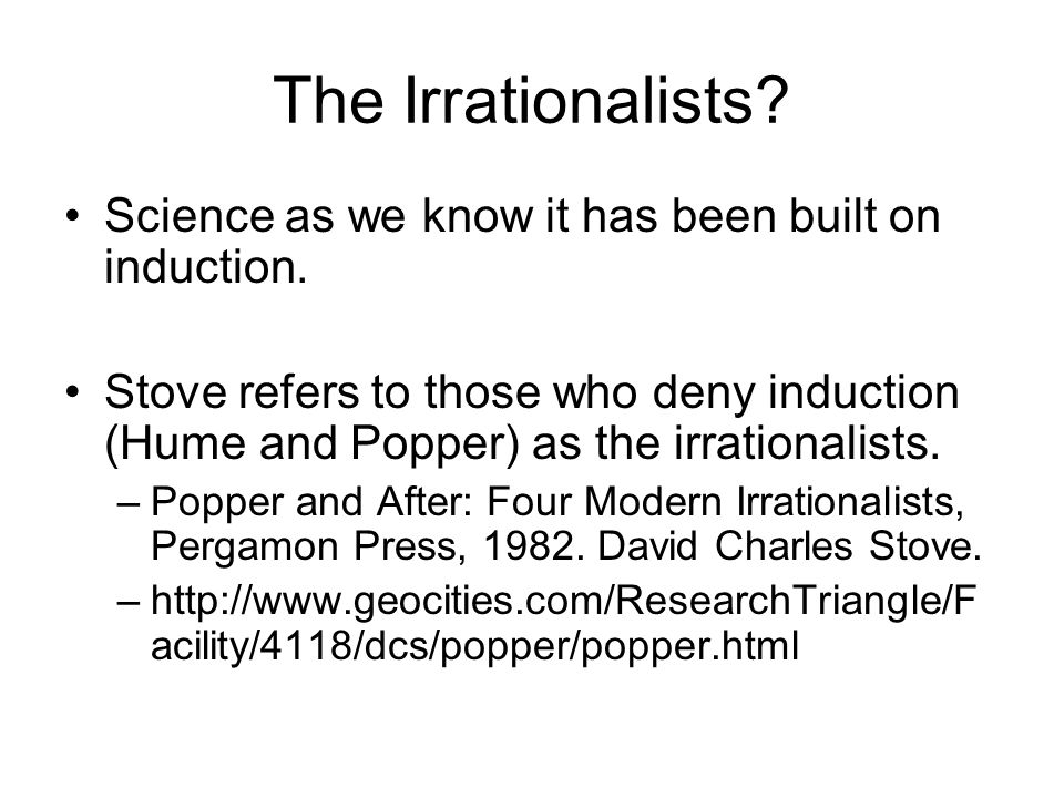 The Irrationalists Science as we know it has been built on induction.