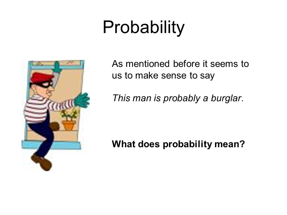 Probability As mentioned before it seems to us to make sense to say