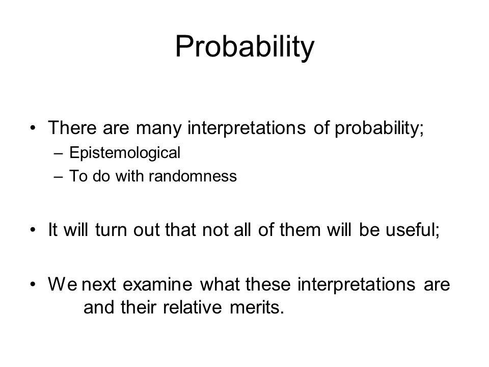 Probability There are many interpretations of probability;