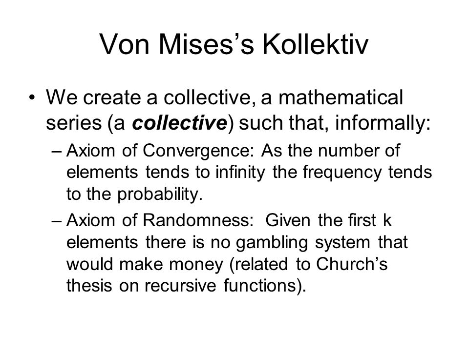 Von Mises's Kollektiv We create a collective, a mathematical series (a collective) such that, informally: