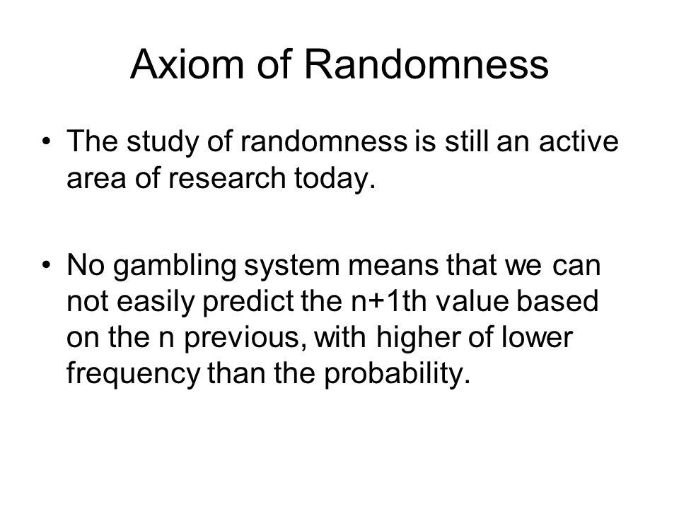 Axiom of Randomness The study of randomness is still an active area of research today.
