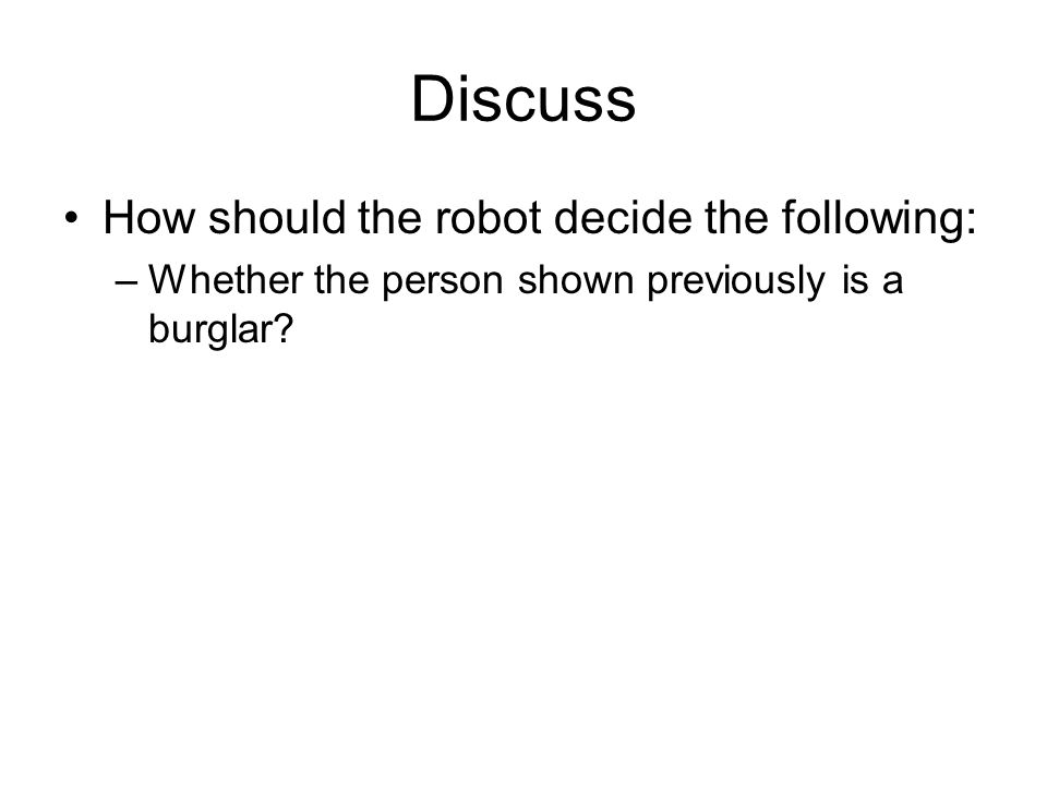 Discuss How should the robot decide the following: