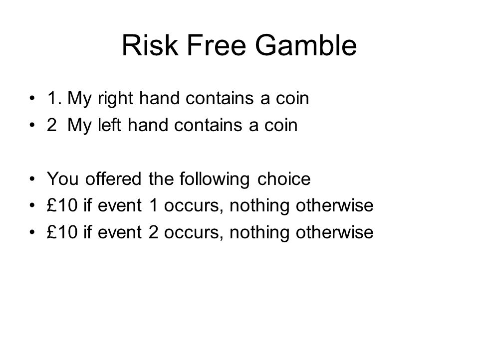 Risk Free Gamble 1. My right hand contains a coin