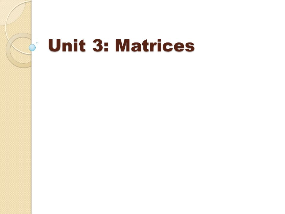 Unit 3: Matrices