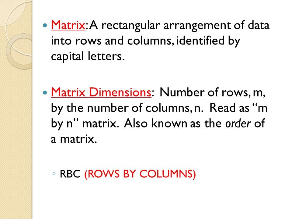 Matrix: A rectangular arrangement of data into rows and columns, identified by capital letters.