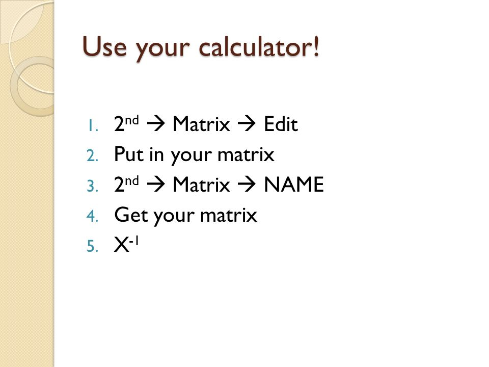 Use your calculator! 2nd  Matrix  Edit Put in your matrix