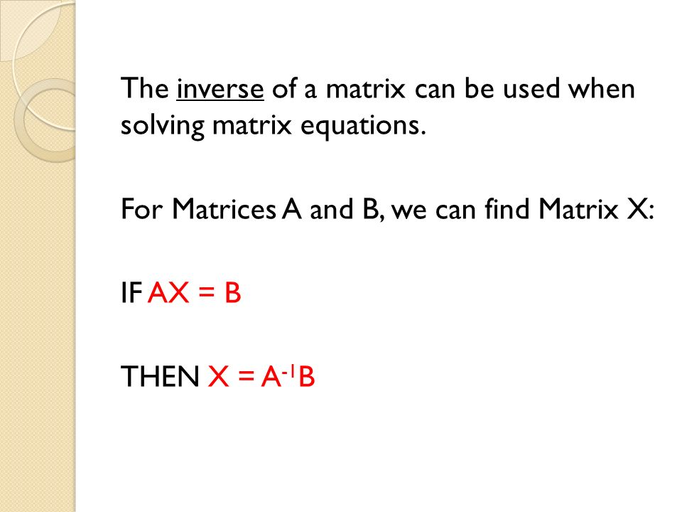 The inverse of a matrix can be used when solving matrix equations