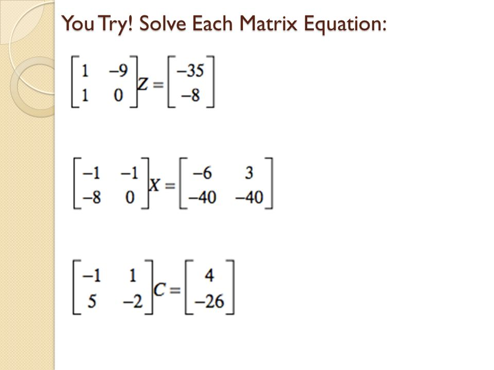 You Try! Solve Each Matrix Equation: