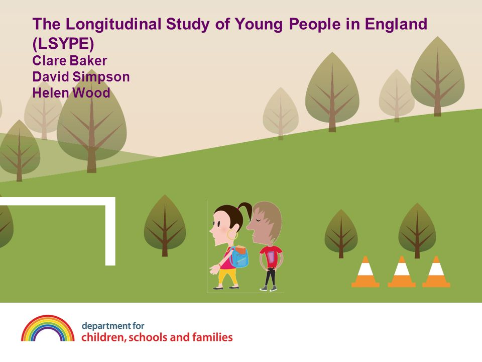 The Longitudinal Study of Young People in England (LSYPE) Clare Baker David Simpson Helen Wood