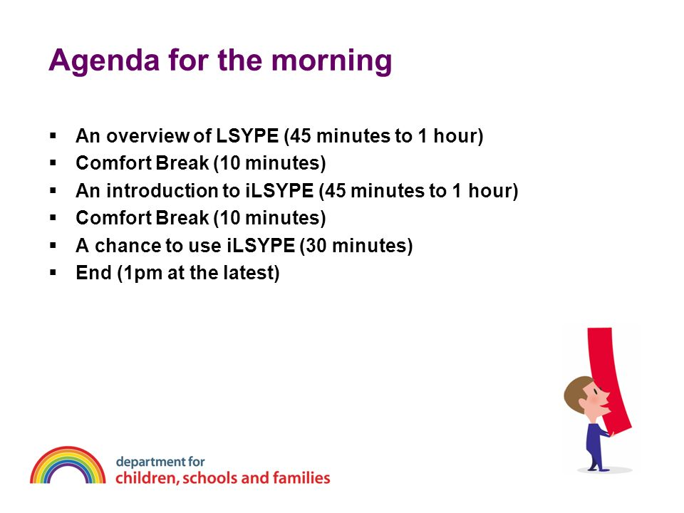 Agenda for the morning An overview of LSYPE (45 minutes to 1 hour)