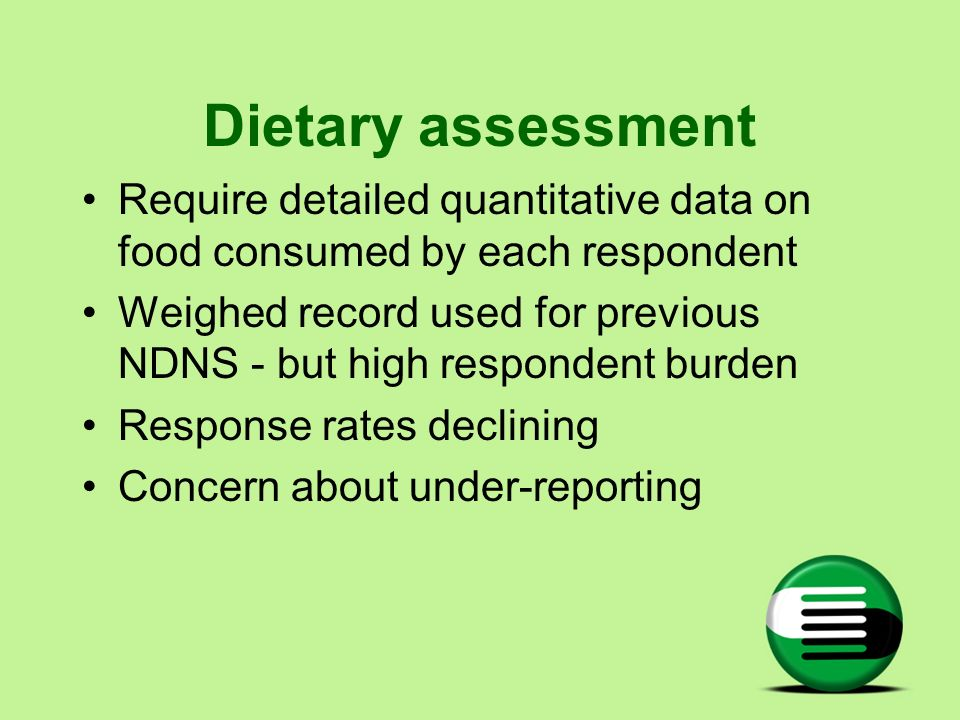 Dietary assessment Require detailed quantitative data on food consumed by each respondent.