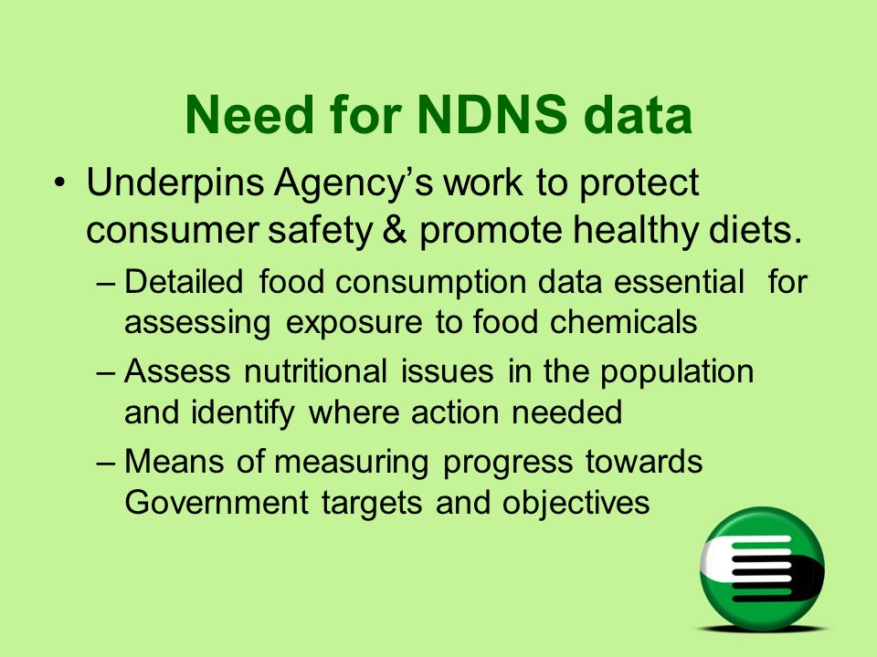 Need for NDNS data Underpins Agency's work to protect consumer safety & promote healthy diets.