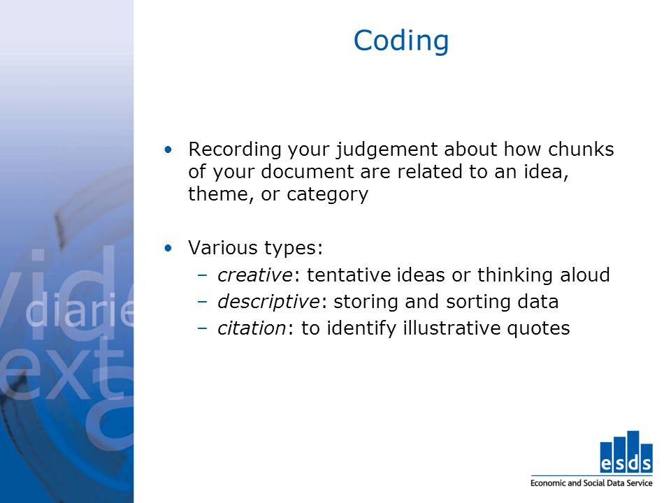 Coding Recording your judgement about how chunks of your document are related to an idea, theme, or category.