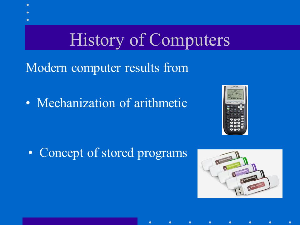 History of Computers Modern computer results from
