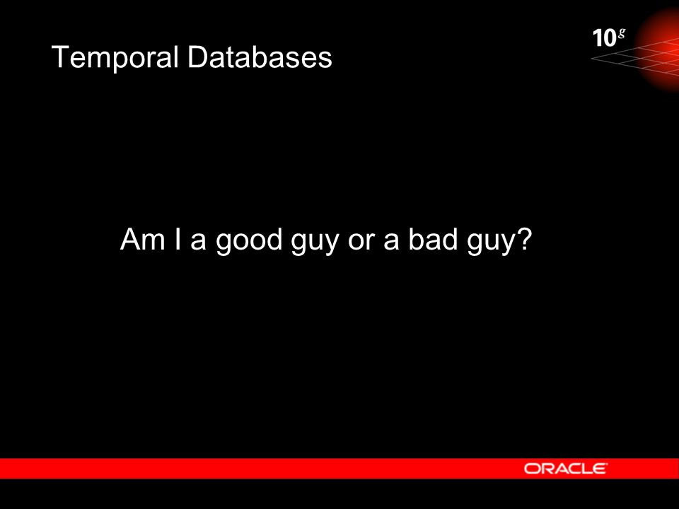 Temporal Databases Am I a good guy or a bad guy