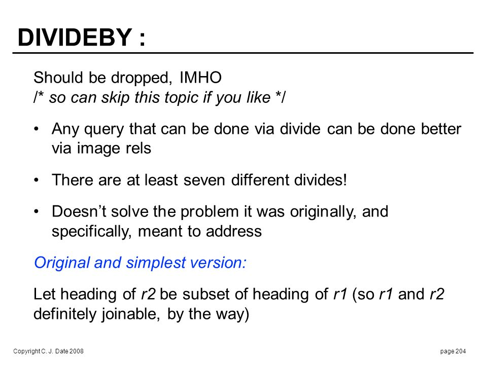 r1 r2 X Y Y  X. Dividend Divisor Result. r1 DIVIDEBY r2  r1 { X } NOT MATCHING. ( ( r1 { X } JOIN r2 ) NOT MATCHING r1 )