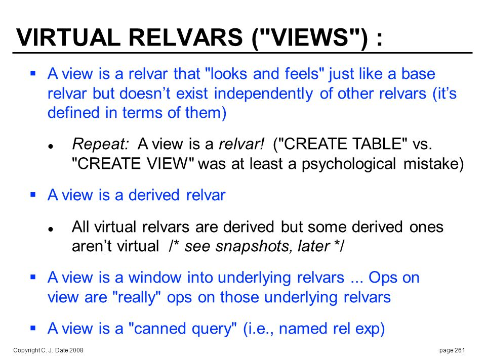 VIEWS ARE RELVARS : A view V is a relvar whose value at time t = result of evaluating.