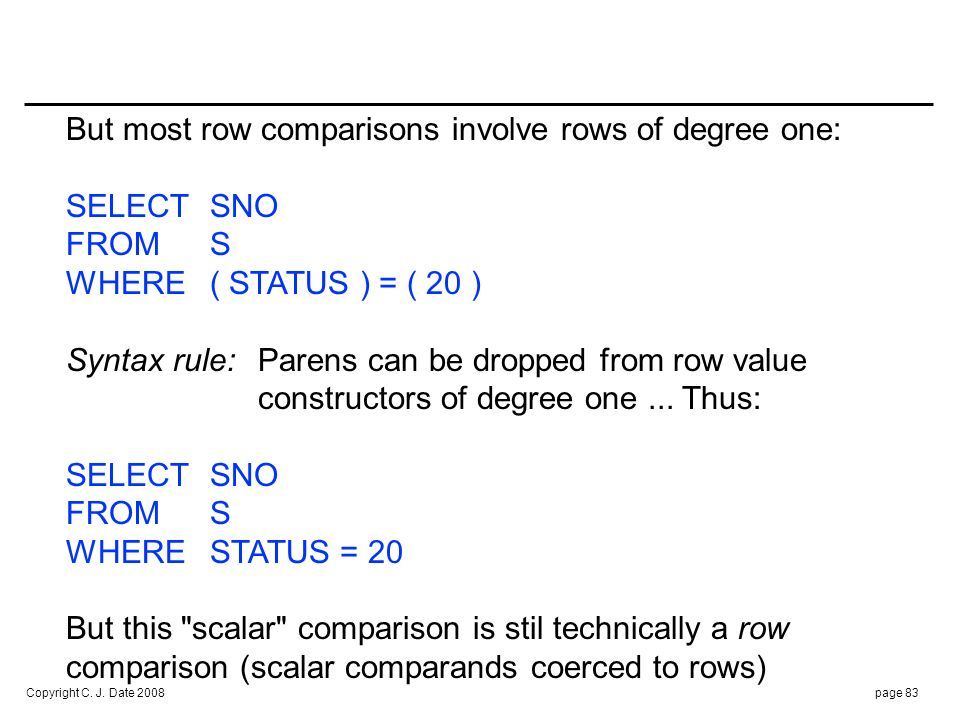 RECOMMENDATION : Unless the rows being compared are of degree one (i.e., effectively scalars): Don't use < , <= , > , and >= comparisons.