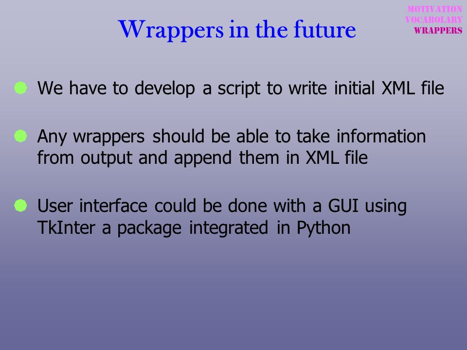 Wrappers in the future Motivation. Vocabolary. wrappers. We have to develop a script to write initial XML file.