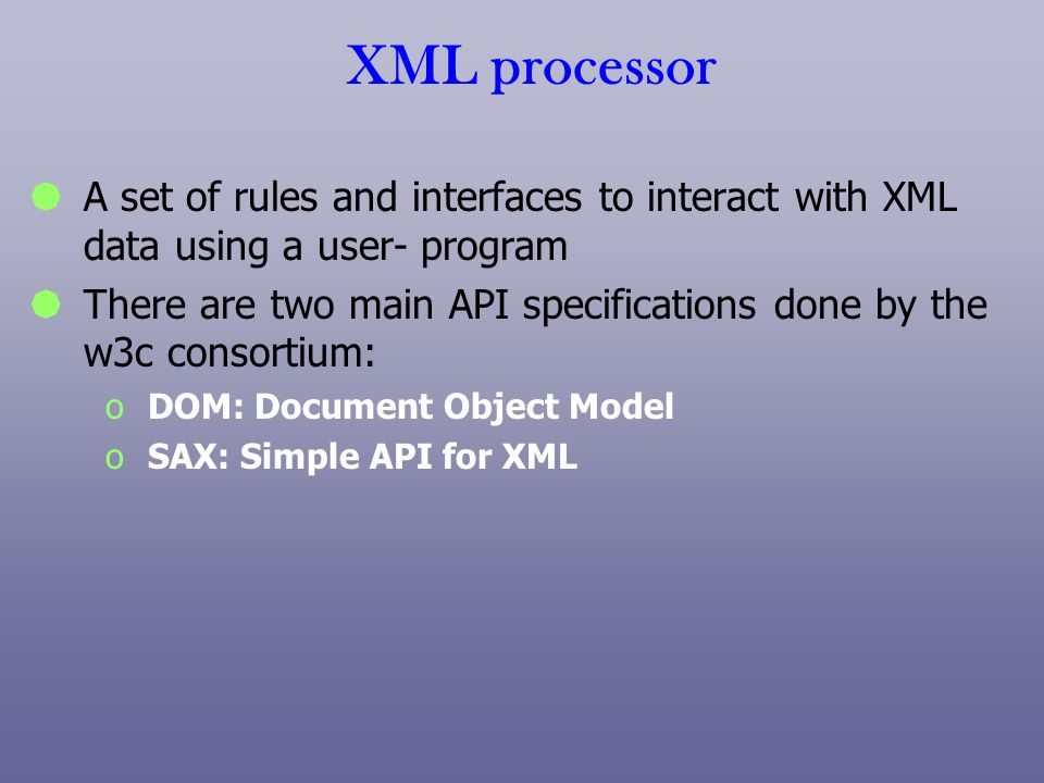 XML processorA set of rules and interfaces to interact with XML data using a user- program.