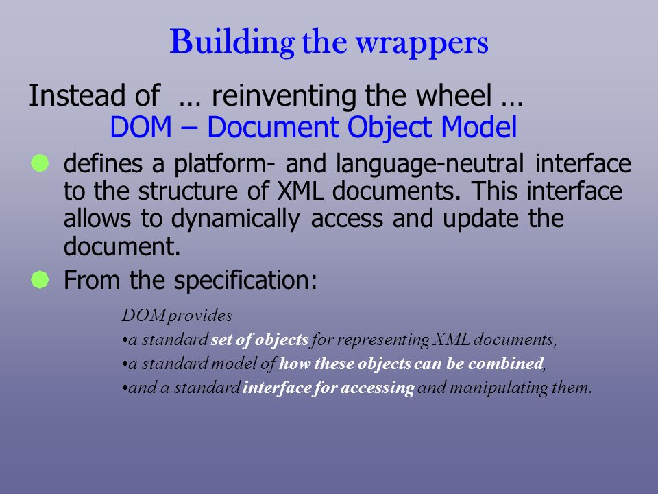 Building the wrappers Instead of … reinventing the wheel … DOM – Document Object Model.
