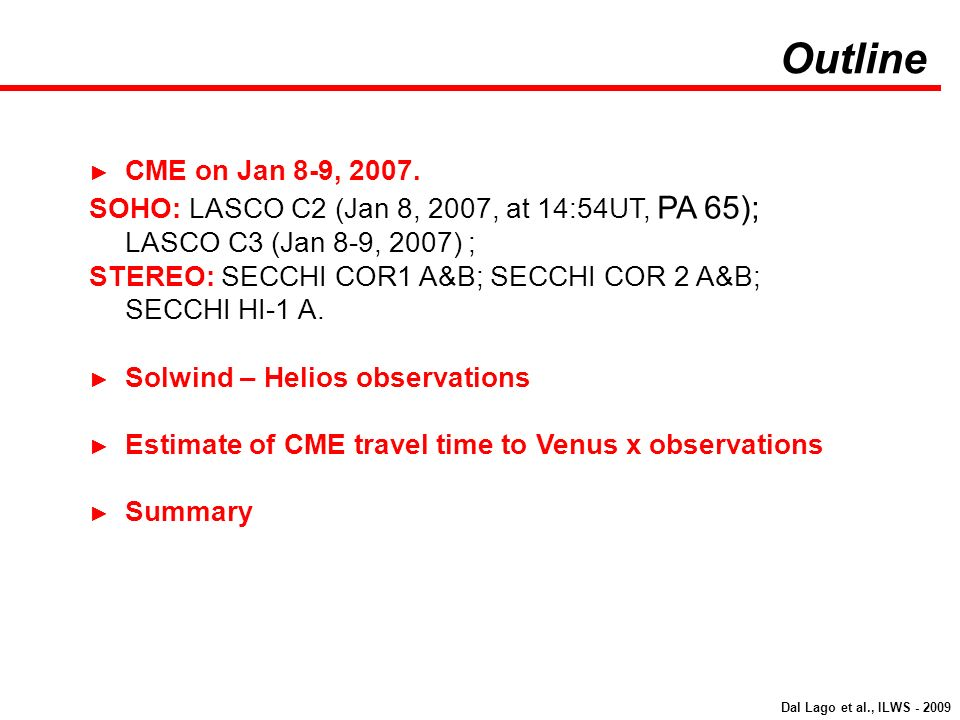 Outline CME on Jan 8-9, 2007. SOHO: LASCO C2 (Jan 8, 2007, at 14:54UT, PA 65); LASCO C3 (Jan 8-9, 2007) ;