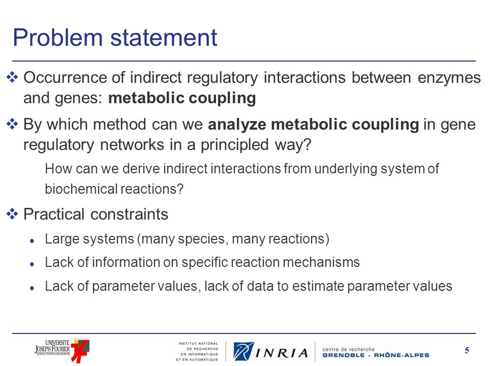 Problem statement Occurrence of indirect regulatory interactions between enzymes and genes: metabolic coupling.