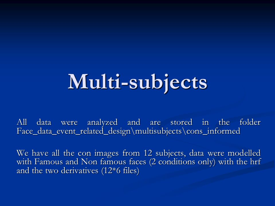 Multi-subjects All data were analyzed and are stored in the folder Face_data_event_related_design\multisubjects\cons_informed.