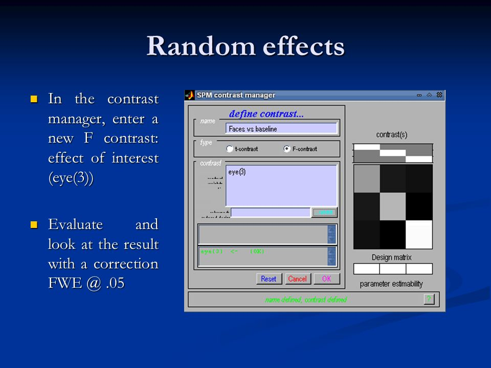 Random effects In the contrast manager, enter a new F contrast: effect of interest (eye(3))