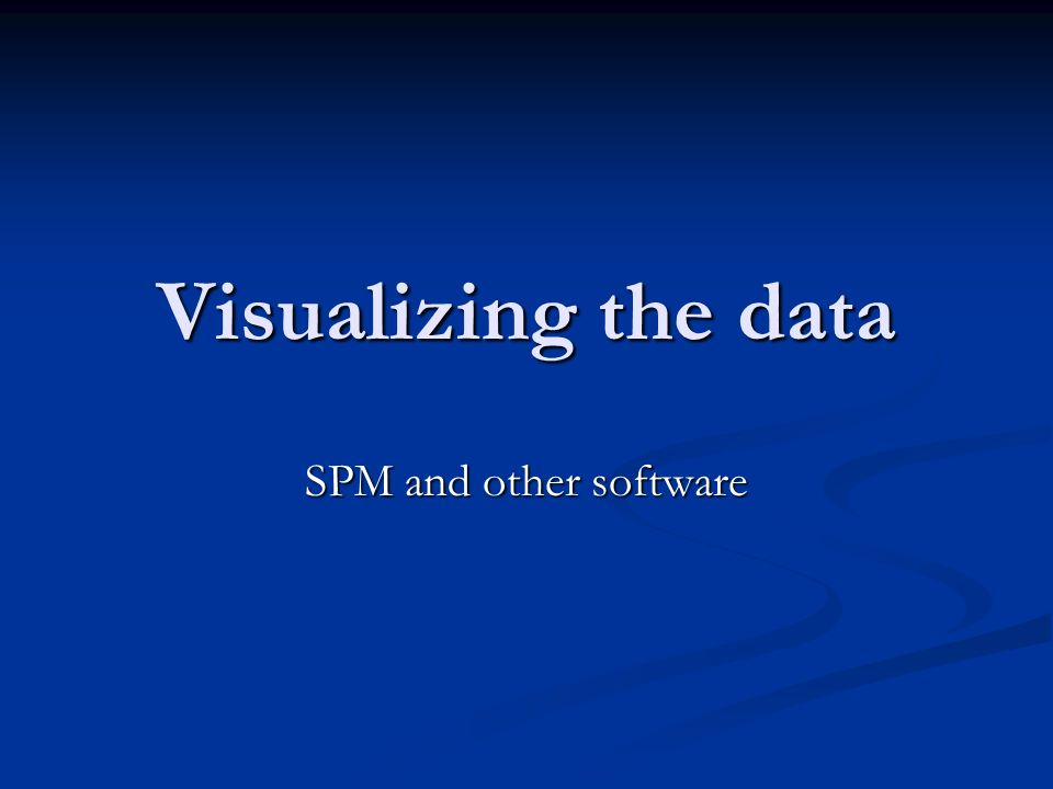 Visualizing the data SPM and other software