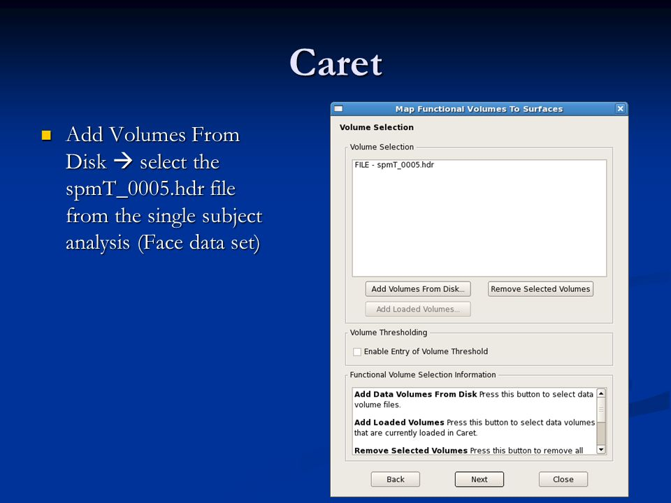 Caret Add Volumes From Disk  select the spmT_0005.hdr file from the single subject analysis (Face data set)