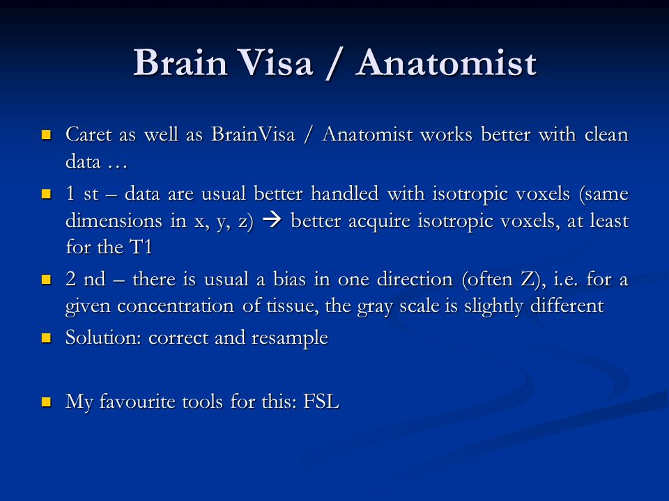 Brain Visa / Anatomist Caret as well as BrainVisa / Anatomist works better with clean data …