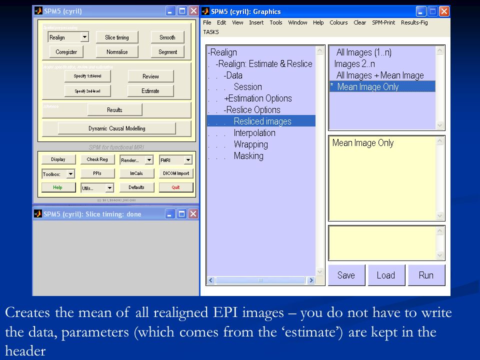 Creates the mean of all realigned EPI images – you do not have to write the data, parameters (which comes from the 'estimate') are kept in the header
