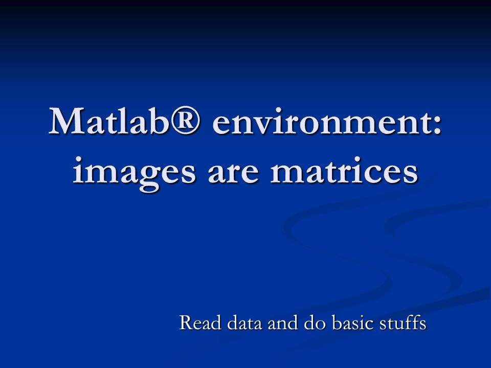 Matlab® environment: images are matrices