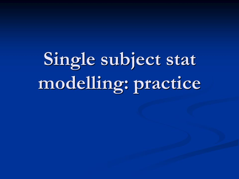 Single subject stat modelling: practice