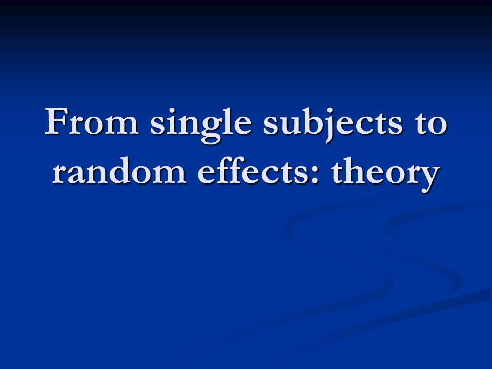 From single subjects to random effects: theory