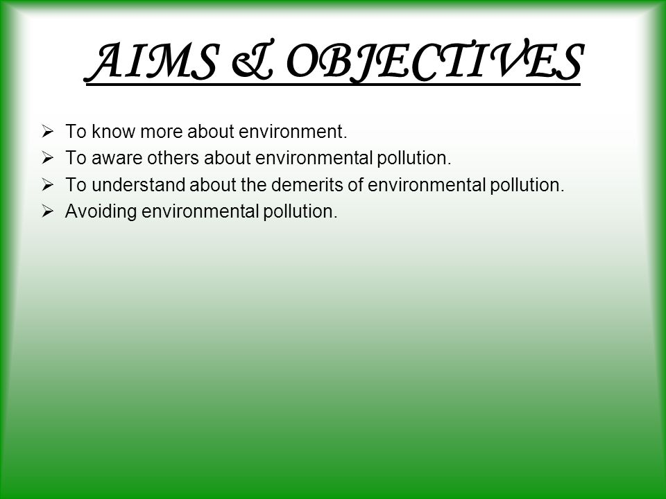 AIMS & OBJECTIVES To know more about environment.