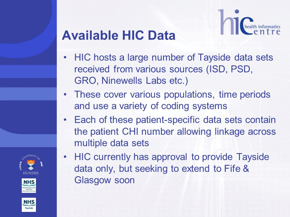 Available HIC Data HIC hosts a large number of Tayside data sets received from various sources (ISD, PSD, GRO, Ninewells Labs etc.)