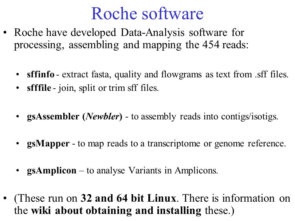 Roche software Roche have developed Data-Analysis software for processing, assembling and mapping the 454 reads: